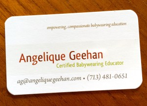 A picture of a business card with the text: Angelique Geehan, Certified Babywearing Educator, ag@angeliquegeehan.com, (713) 481-0651; empowering, compassionate babywearing education